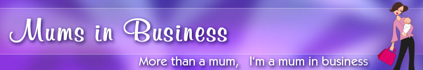 Mums in Business - proven tools, information and advice you need to start, run and develop your business!